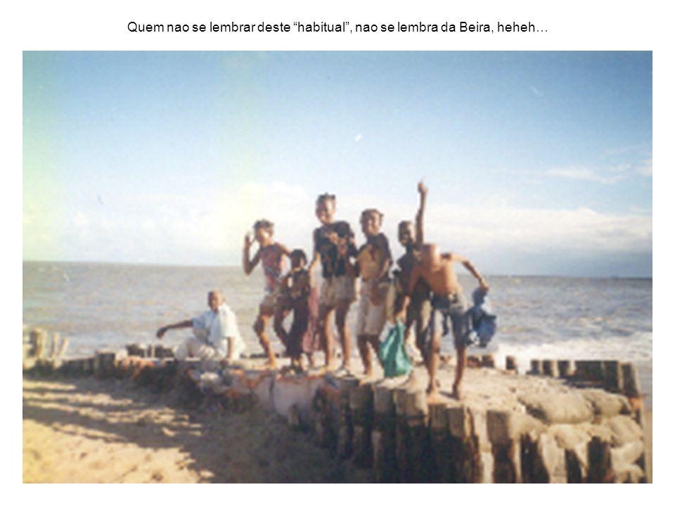 Quem nao se lembrar deste habitual , nao se lembra da Beira, heheh…