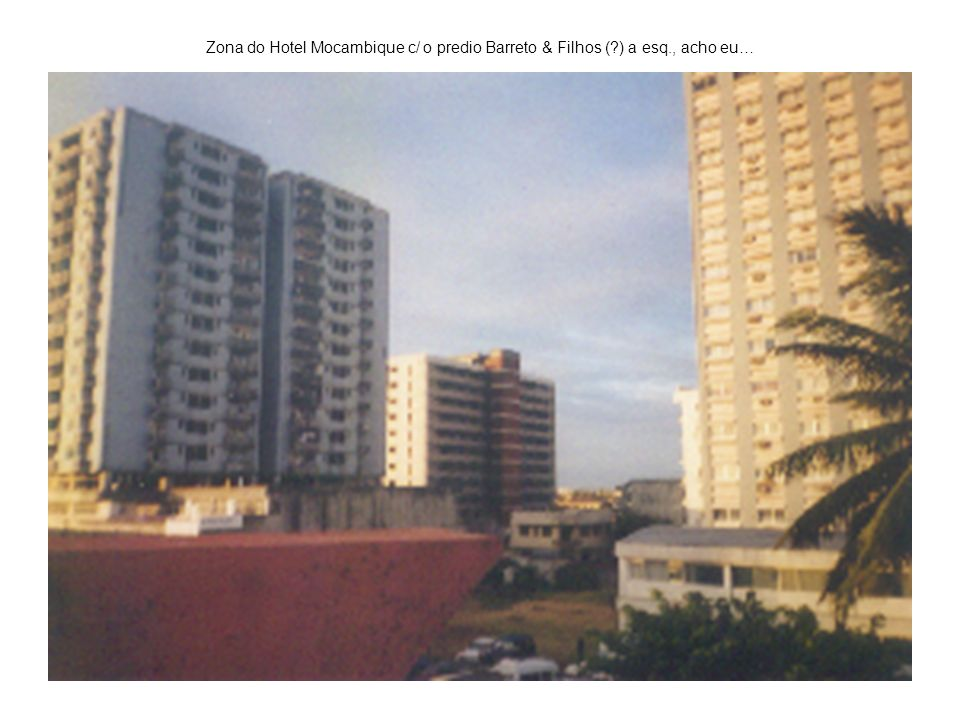 Zona do Hotel Mocambique c/ o predio Barreto & Filhos (. ) a esq