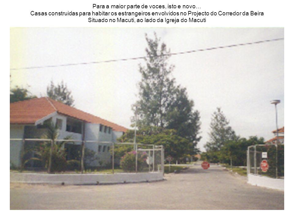 Para a maior parte de voces, isto e novo… Casas construidas para habitar os estrangeiros envolvidos no Projecto do Corredor da Beira Situado no Macuti, ao lado da Igreja do Macuti