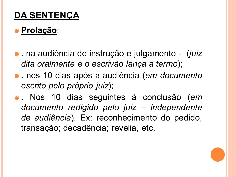 DA SENTENÇAProlação: . na audiência de instrução e julgamento - (juiz dita oralmente e o escrivão lança a termo);