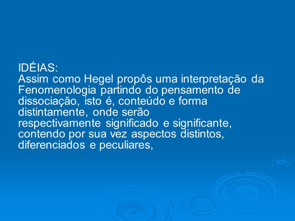 IDÉIAS: Assim como Hegel propôs uma interpretação da. Fenomenologia partindo do pensamento de. dissociação, isto é, conteúdo e forma.