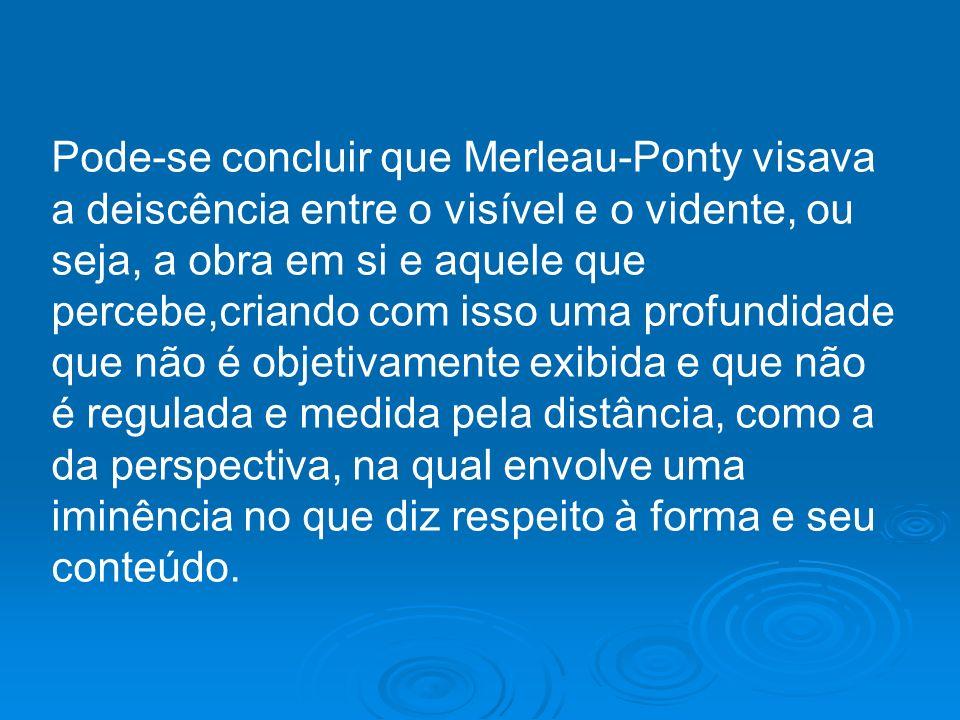 Pode-se concluir que Merleau-Ponty visava