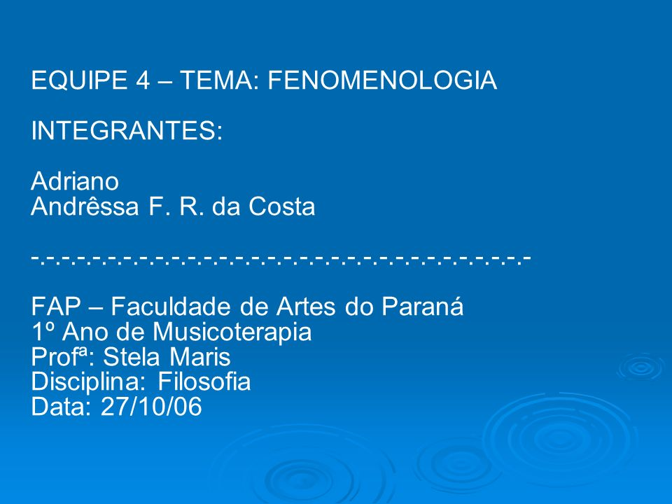 EQUIPE 4 – TEMA: FENOMENOLOGIA