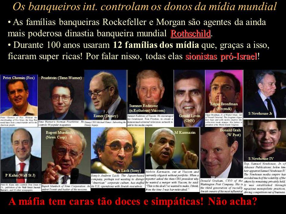 Os banqueiros int. controlam os donos da mídia mundial