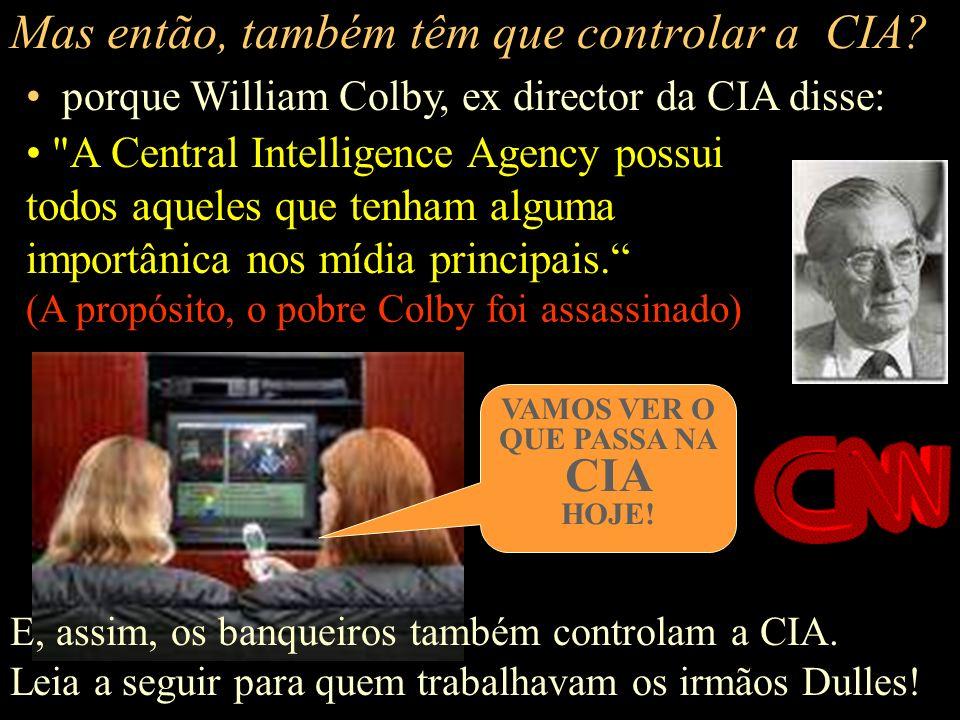 Mas então, também têm que controlar a CIA