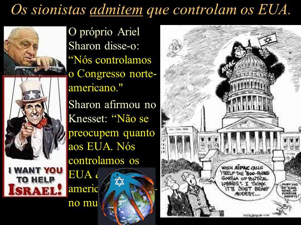 Os sionistas admitem que controlam os EUA.