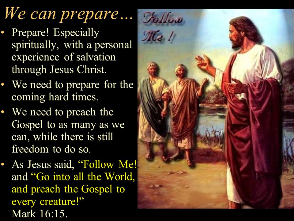 We can prepare…Prepare! Especially spiritually, with a personal experience of salvation through Jesus Christ.