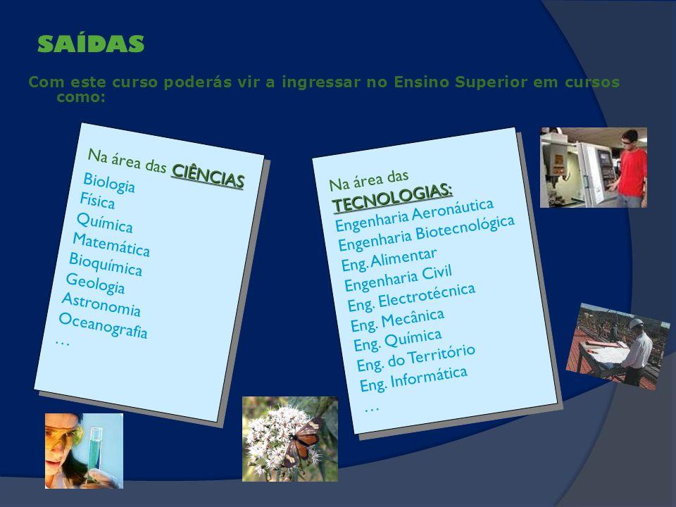 SAÍDAS Na área das CIÊNCIAS Biologia Na área das TECNOLOGIAS: Física