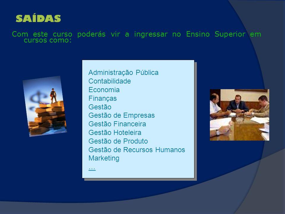 SAÍDAS Com este curso poderás vir a ingressar no Ensino Superior em cursos como: Administração Pública.