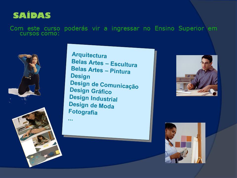 SAÍDAS Com este curso poderás vir a ingressar no Ensino Superior em cursos como: Arquitectura. Belas Artes – Escultura.