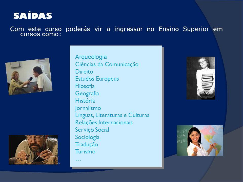 SAÍDAS Com este curso poderás vir a ingressar no Ensino Superior em cursos como: Arqueologia. Ciências da Comunicação.