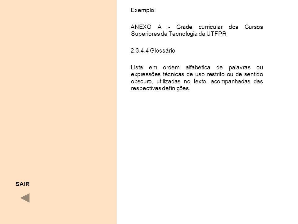 Exemplo: ANEXO A - Grade curricular dos Cursos Superiores de Tecnologia da UTFPR. 2.3.4.4 Glossário.