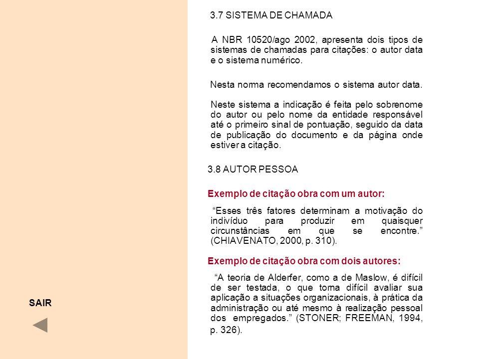 3.7 SISTEMA DE CHAMADA A NBR 10520/ago 2002, apresenta dois tipos de sistemas de chamadas para citações: o autor data e o sistema numérico.