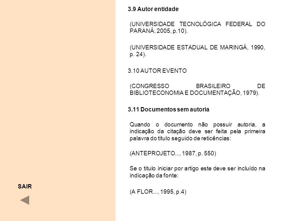 3.9 Autor entidade (UNIVERSIDADE TECNOLÓGICA FEDERAL DO PARANÁ, 2005, p.10). (UNIVERSIDADE ESTADUAL DE MARINGÁ, 1990, p. 24).