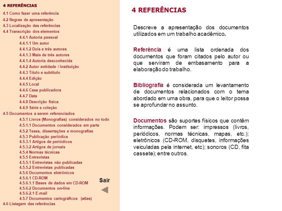 4 REFERÊNCIAS 4.1 Como fazer uma referência. 4.2 Regras de apresentação. 4.3 Localização das referências.
