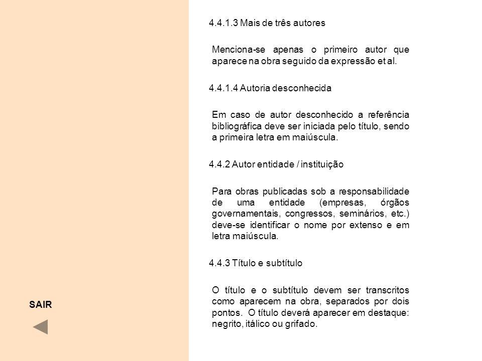 4.4.1.3 Mais de três autores Menciona-se apenas o primeiro autor que aparece na obra seguido da expressão et al.