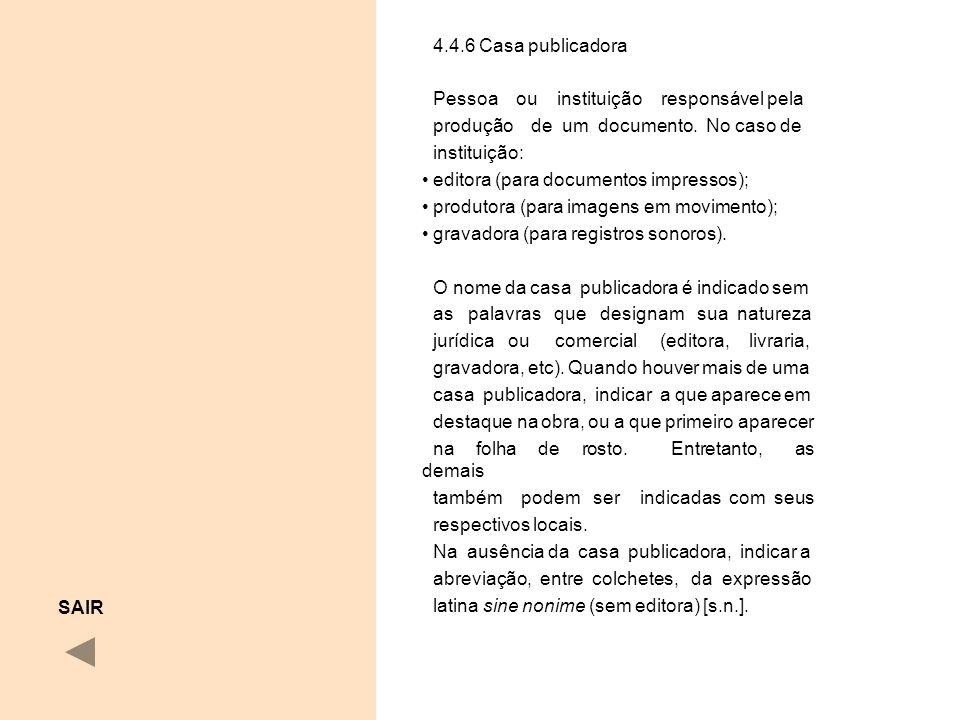 4.4.6 Casa publicadora Pessoa ou instituição responsável pela. produção de um documento. No caso de.