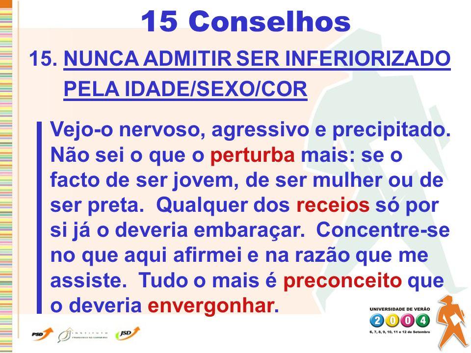 15 Conselhos 15. NUNCA ADMITIR SER INFERIORIZADO PELA IDADE/SEXO/COR