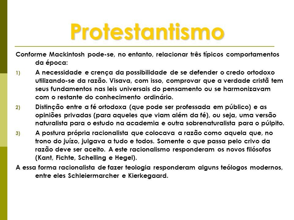 Protestantismo Conforme Mackintosh pode-se, no entanto, relacionar três típicos comportamentos da época: