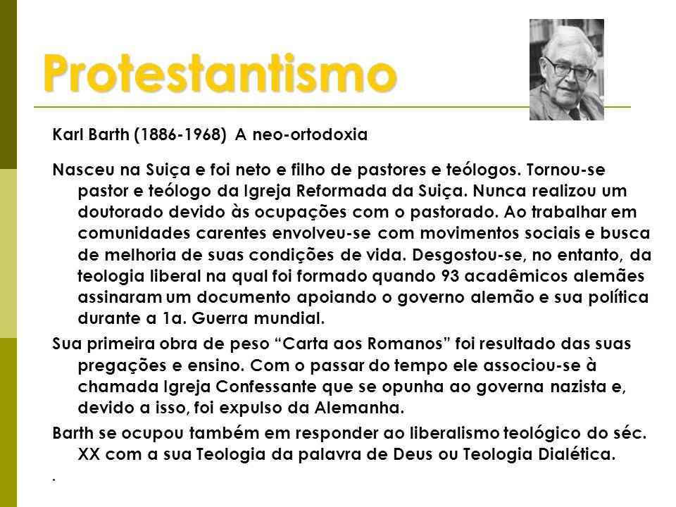 Protestantismo Karl Barth (1886-1968) A neo-ortodoxia