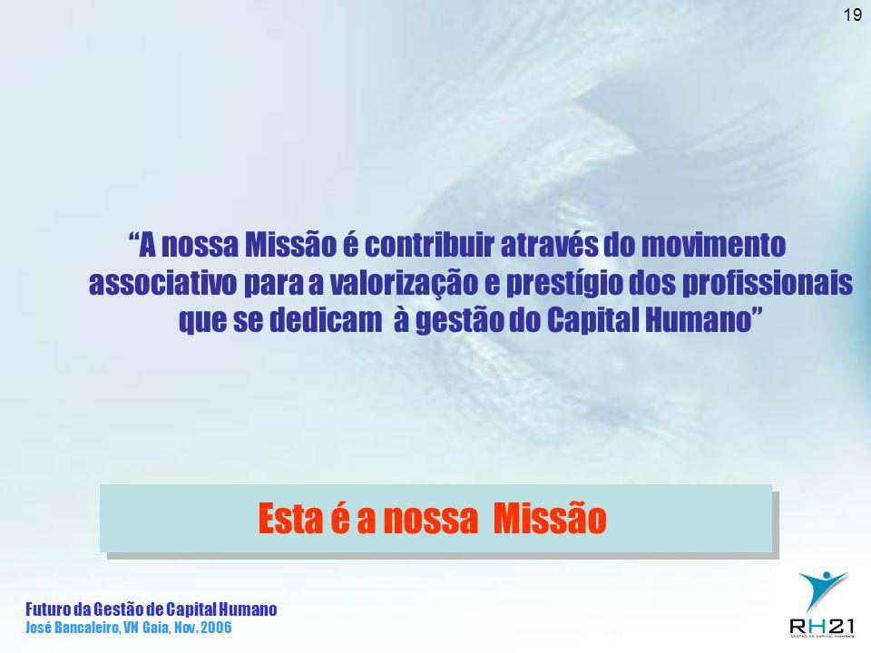 A nossa Missão é contribuir através do movimento associativo para a valorização e prestígio dos profissionais que se dedicam à gestão do Capital Humano