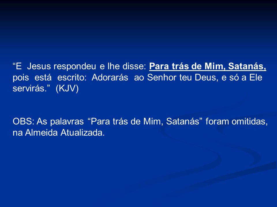 E Jesus respondeu e lhe disse: Para trás de Mim, Satanás,
