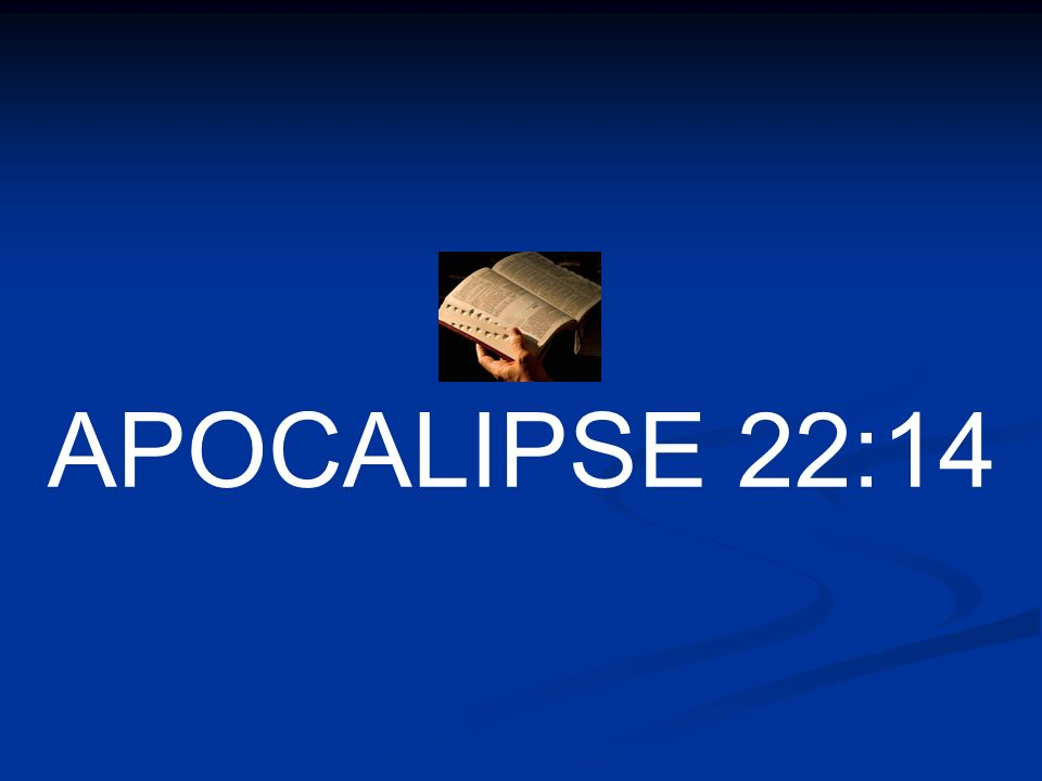 APOCALIPSE 22:14