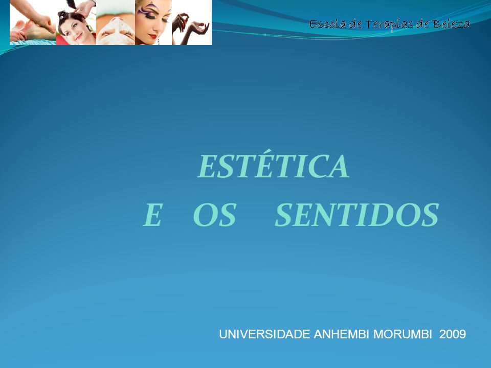 ESTÉTICA E OS SENTIDOS UNIVERSIDADE ANHEMBI MORUMBI 2009