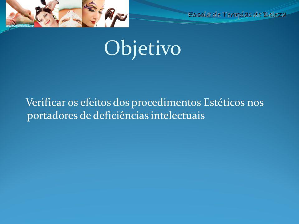 Objetivo Verificar os efeitos dos procedimentos Estéticos nos portadores de deficiências intelectuais.