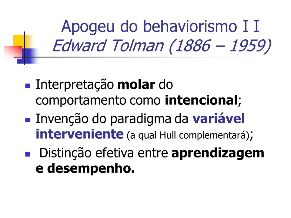 Apogeu do behaviorismo I I Edward Tolman (1886 – 1959)