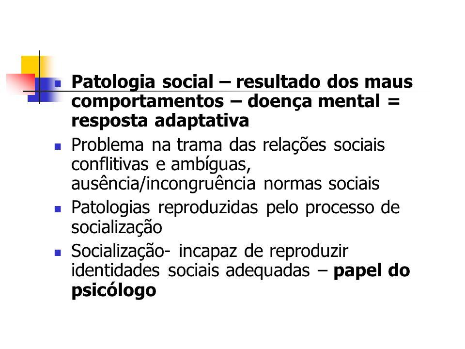 Patologia social – resultado dos maus comportamentos – doença mental = resposta adaptativa