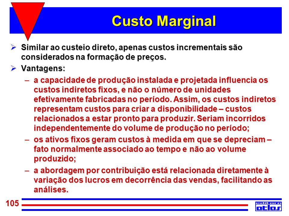 Custo MarginalSimilar ao custeio direto, apenas custos incrementais são considerados na formação de preços.