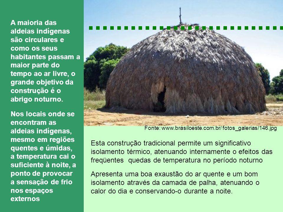 A maioria das aldeias indígenas são circulares e como os seus habitantes passam a maior parte do tempo ao ar livre, o grande objetivo da construção é o abrigo noturno.