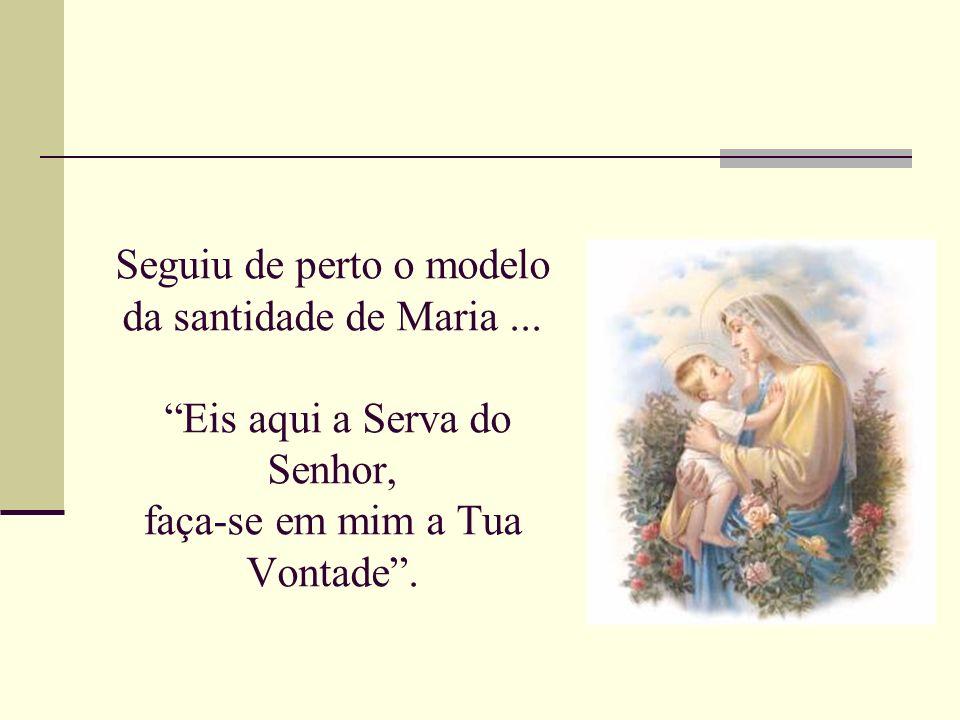 Seguiu de perto o modelo da santidade de Maria