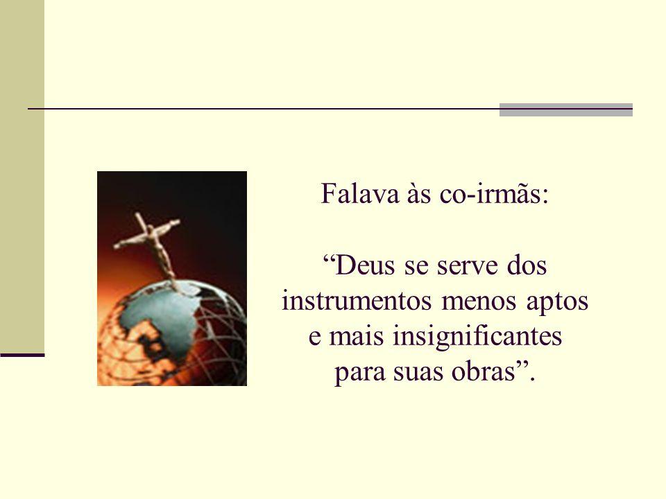 Falava às co-irmãs: Deus se serve dos instrumentos menos aptos e mais insignificantes para suas obras .