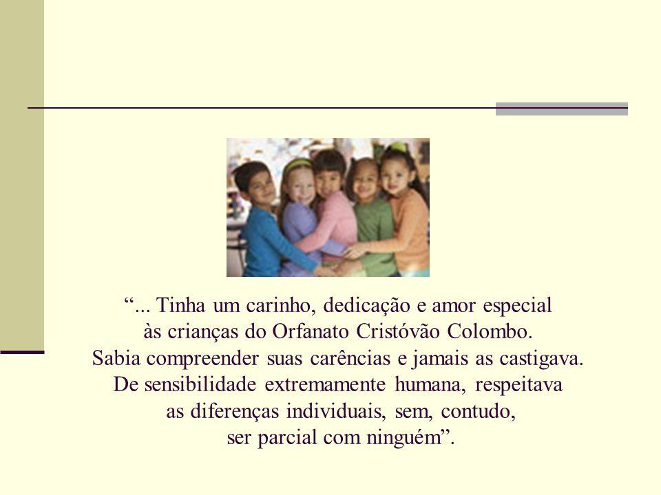 ... Tinha um carinho, dedicação e amor especial às crianças do Orfanato Cristóvão Colombo.