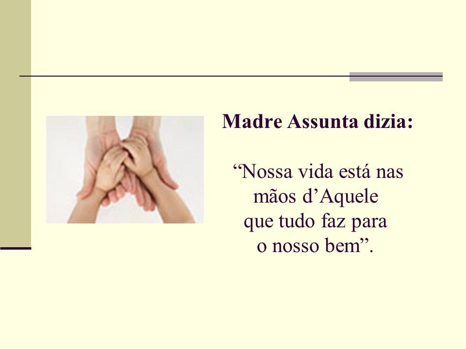 Madre Assunta dizia: Nossa vida está nas mãos d'Aquele que tudo faz para o nosso bem .