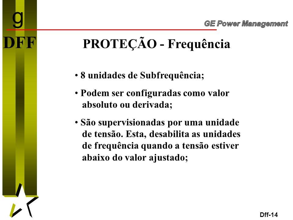 g DFF PROTEÇÃO - Frequência 8 unidades de Subfrequência;