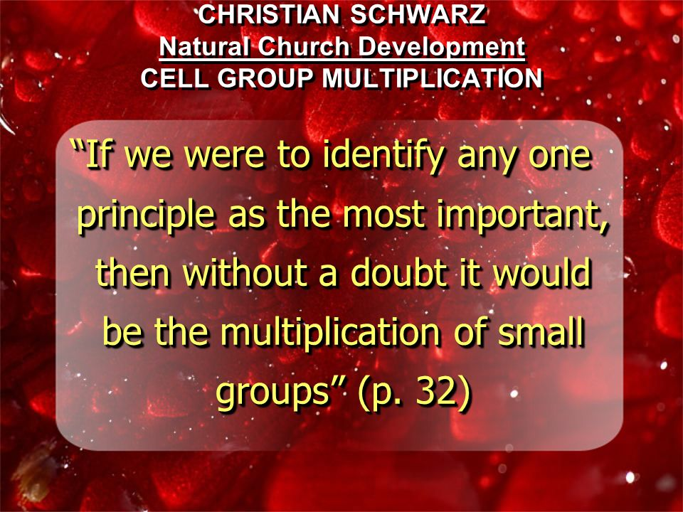 CHRISTIAN SCHWARZ Natural Church Development CELL GROUP MULTIPLICATION