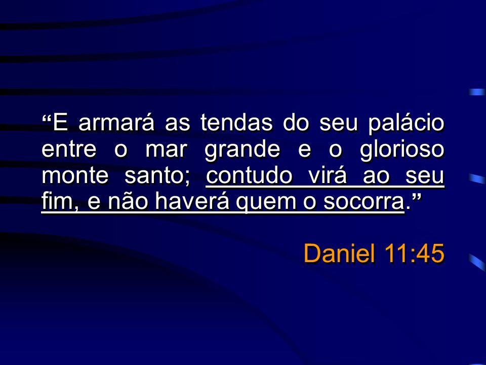 E armará as tendas do seu palácio entre o mar grande e o glorioso monte santo; contudo virá ao seu fim, e não haverá quem o socorra.