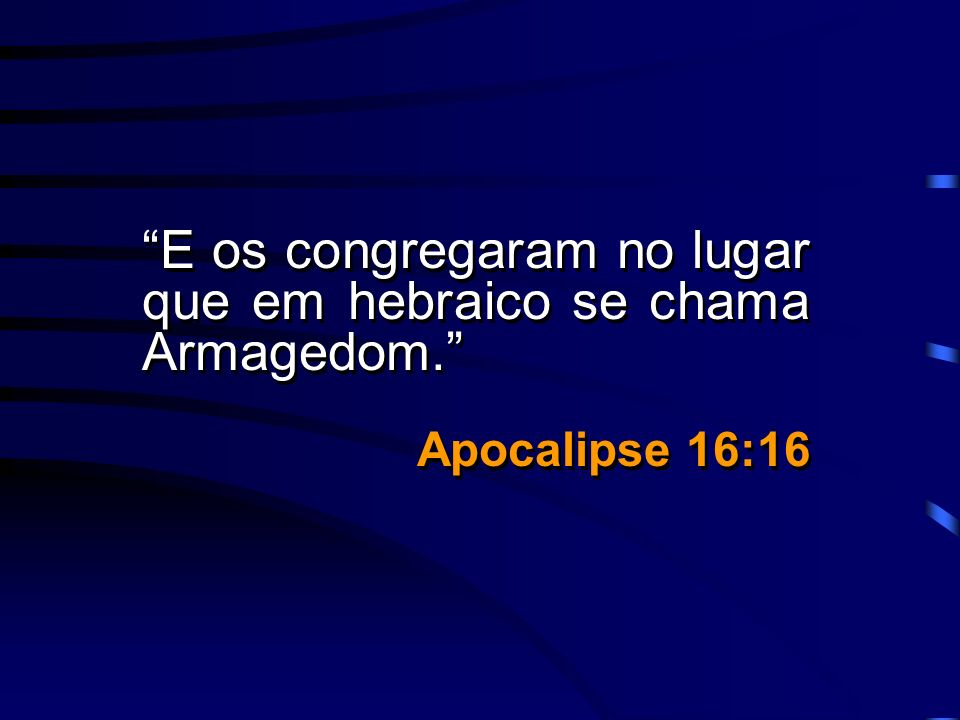 E os congregaram no lugar que em hebraico se chama Armagedom.