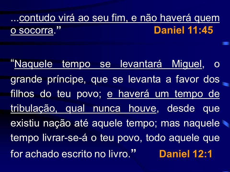 ...contudo virá ao seu fim, e não haverá quem o socorra. Daniel 11:45