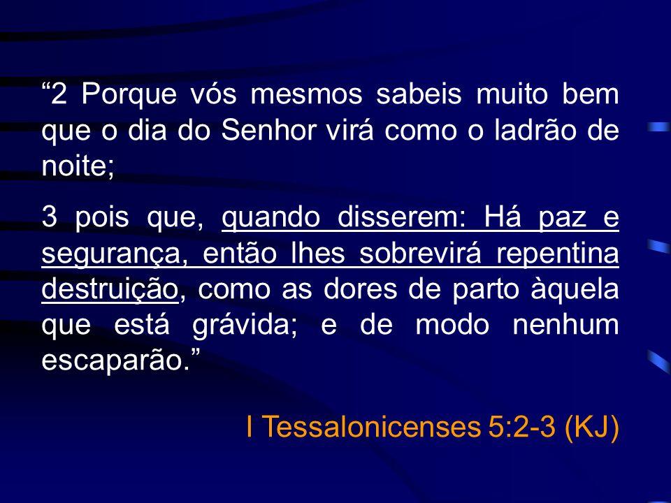2 Porque vós mesmos sabeis muito bem que o dia do Senhor virá como o ladrão de noite;