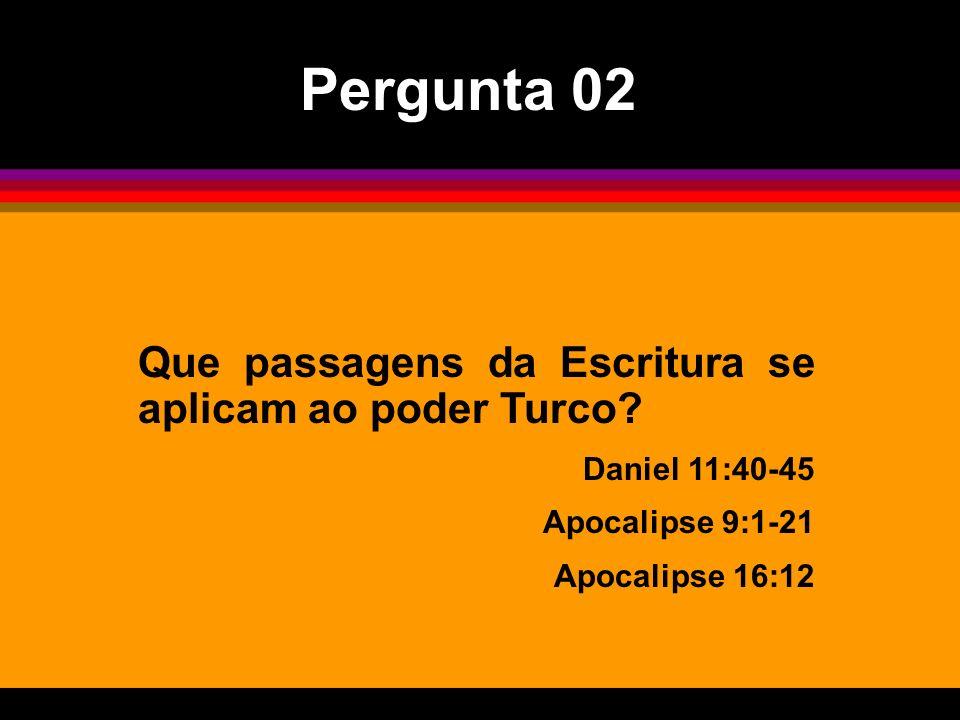 Pergunta 02 Que passagens da Escritura se aplicam ao poder Turco