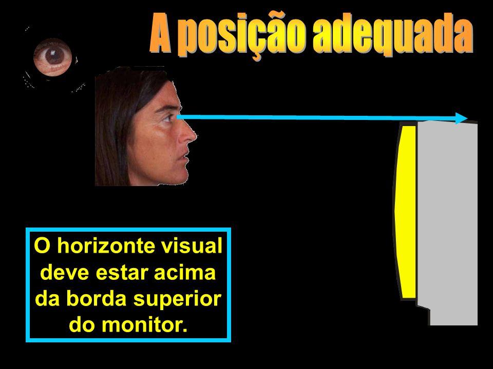 A posição adequada O horizonte visual deve estar acima