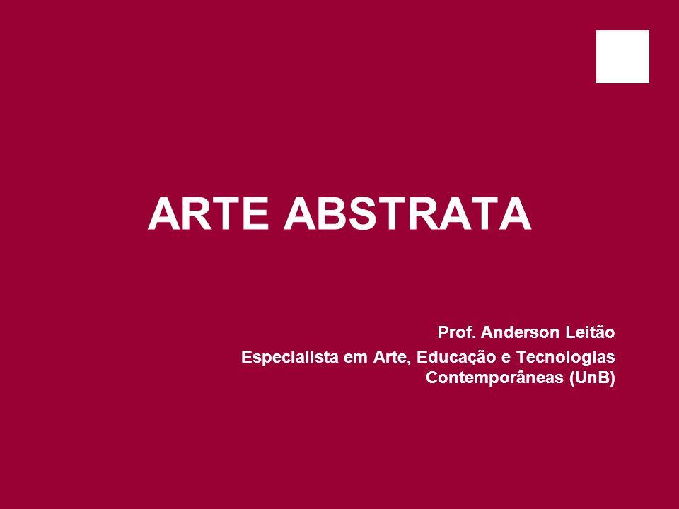 ARTE ABSTRATA Prof. Anderson Leitão