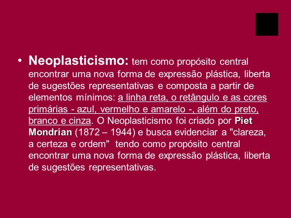 Neoplasticismo: tem como propósito central encontrar uma nova forma de expressão plástica, liberta de sugestões representativas e composta a partir de elementos mínimos: a linha reta, o retângulo e as cores primárias - azul, vermelho e amarelo -, além do preto, branco e cinza.