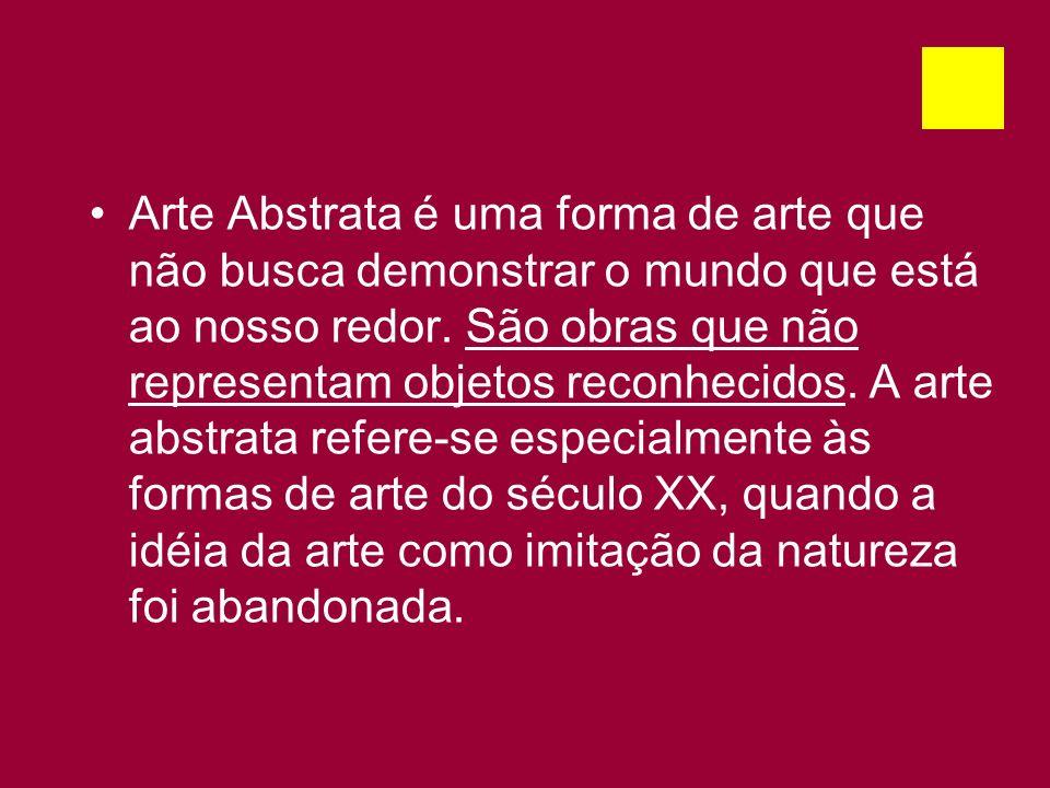Arte Abstrata é uma forma de arte que não busca demonstrar o mundo que está ao nosso redor.