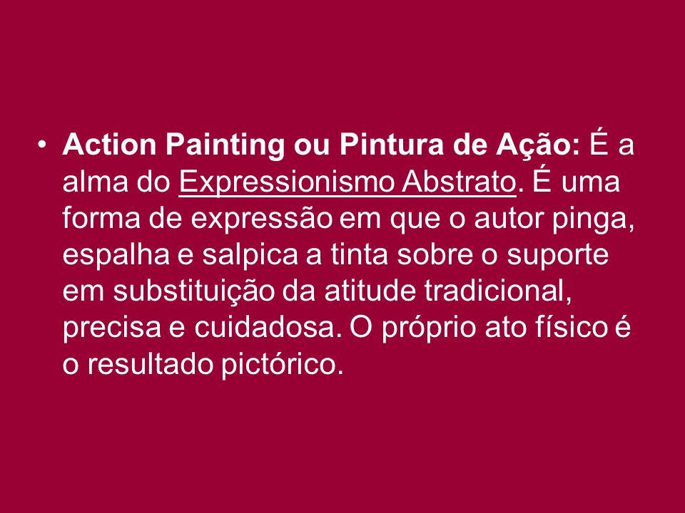 Action Painting ou Pintura de Ação: É a alma do Expressionismo Abstrato.