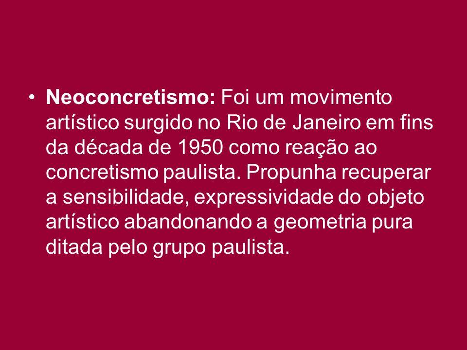 Neoconcretismo: Foi um movimento artístico surgido no Rio de Janeiro em fins da década de 1950 como reação ao concretismo paulista.